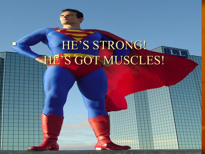 HE'S STRONG!