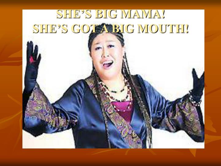 SHE'S BIG MAMA!
