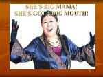 she s big mama she s got a big mouth
