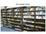 our reader room