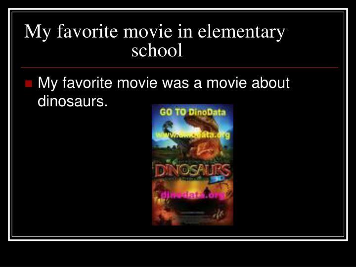 My favorite movie in elementary                           school