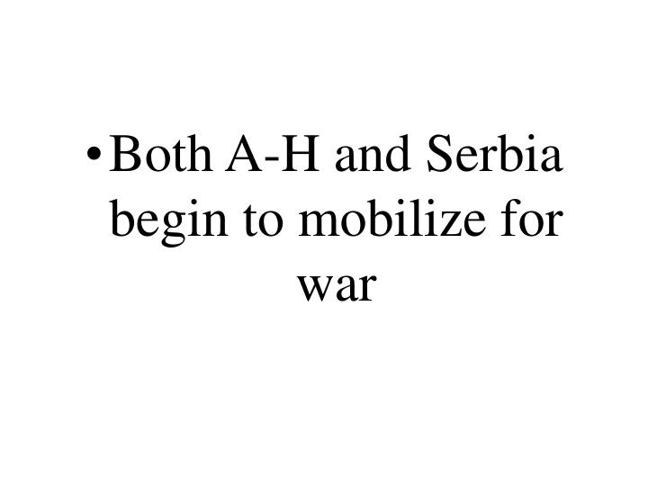 Both A-H and Serbia begin to mobilize for war