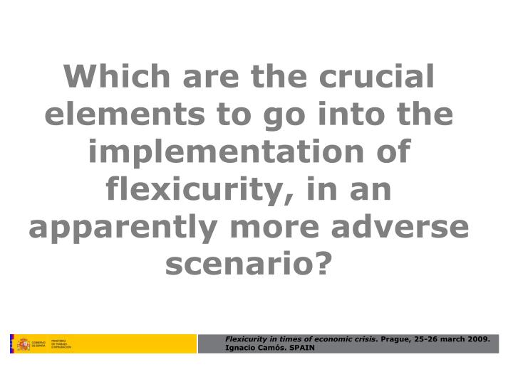 Which are the crucial elements to go into the implementation of flexicurity, in an apparently more adverse scenario?