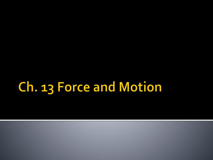 Ch 13 force and motion