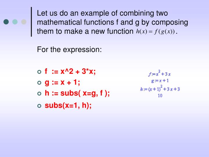 Let us do an example of combining two mathematical functions f and g by composing them to make a new function                    .