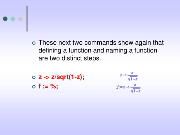 These next two commands show again that defining a function and naming a function are two distinct steps.
