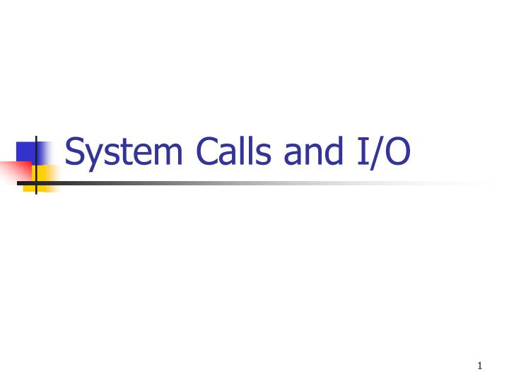 System Calls and I/O