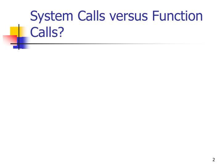 System Calls versus Function Calls?