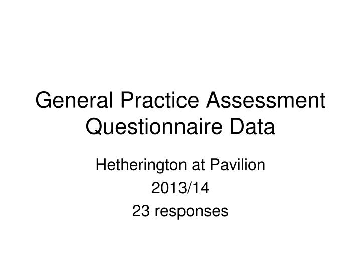 General practice assessment questionnaire data