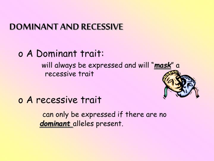 DOMINANT AND RECESSIVE