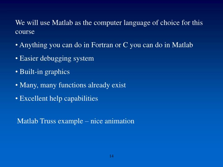 We will use Matlab as the computer language of choice for this course