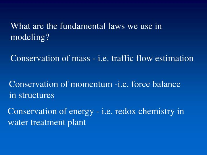 What are the fundamental laws we use in modeling?