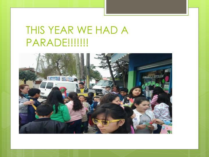 THIS YEAR WE HAD A PARADE!!!!!!!