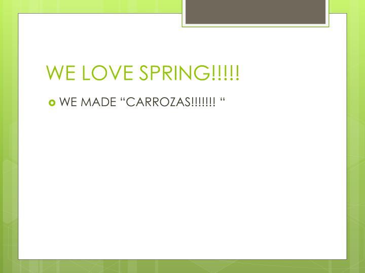 WE LOVE SPRING!!!!!