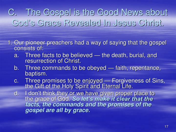 C.The Gospel is the Good News about God's Grace Revealed In Jesus Christ.