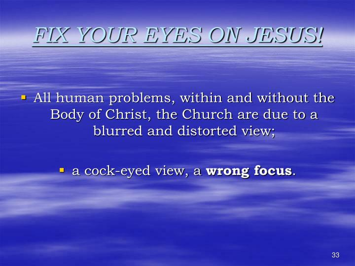 FIX YOUR EYES ON JESUS!