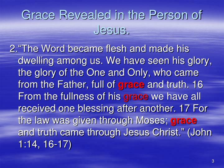 Grace Revealed in the Person of Jesus.