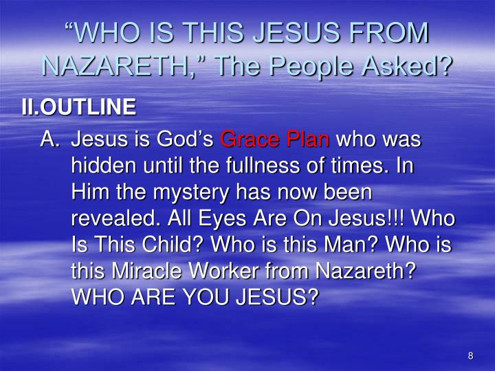 """WHO IS THIS JESUS FROM NAZARETH,"" The People Asked?"