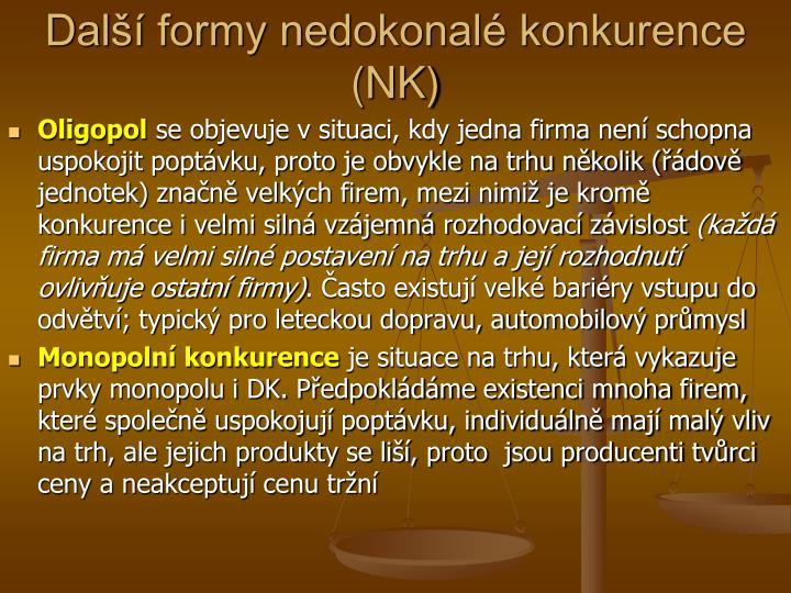 Další formy nedokonalé konkurence (NK)