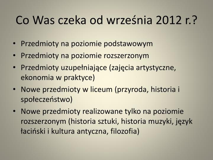 Co Was czeka od września 2012 r.?