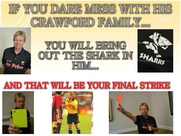 IF YOU DARE MESS WITH HIS CRAWFORD FAMILY...