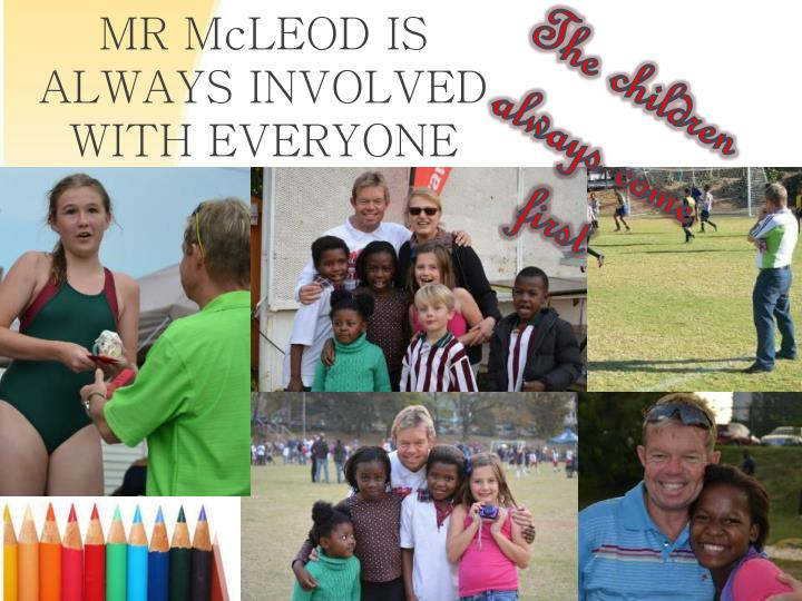 Mr mcleod is always involved with everyone