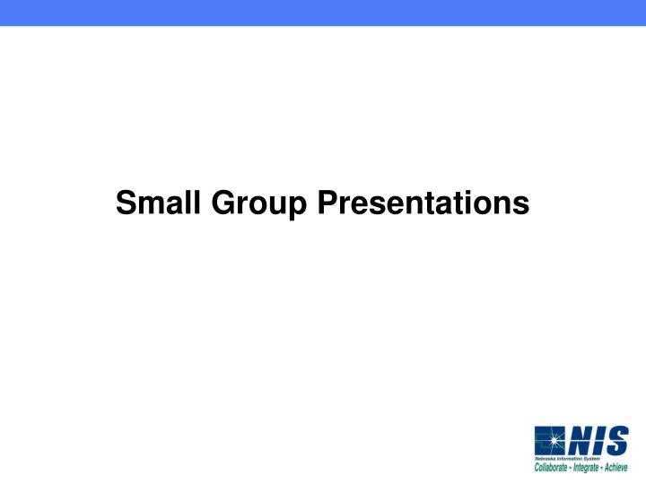 Small Group Presentations