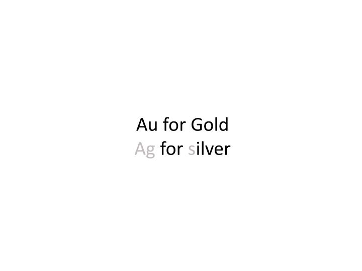 Au for Gold