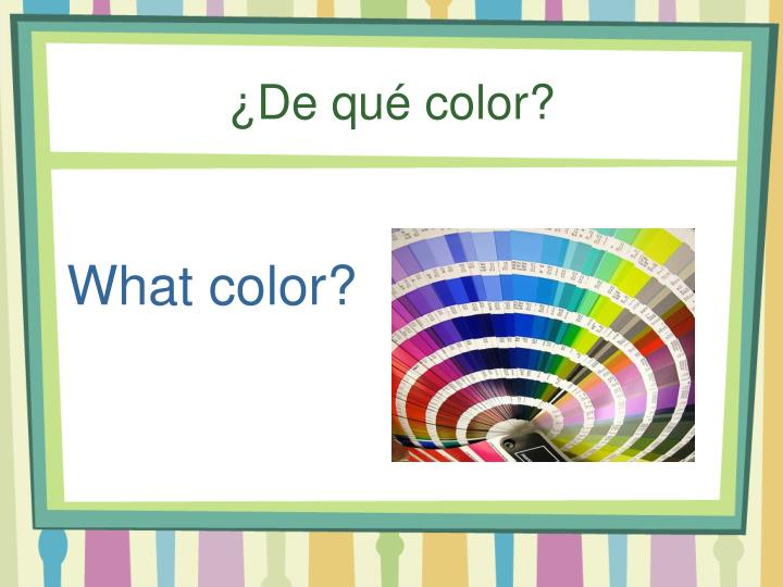 ¿De qué color?