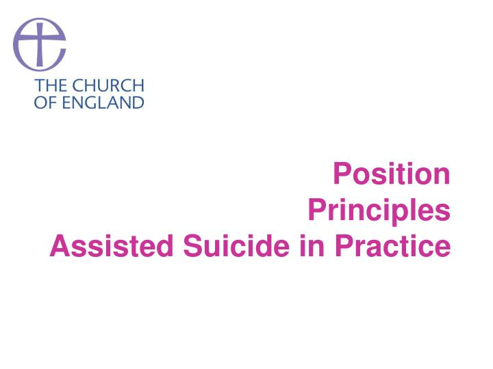 Position principles assisted suicide in practice