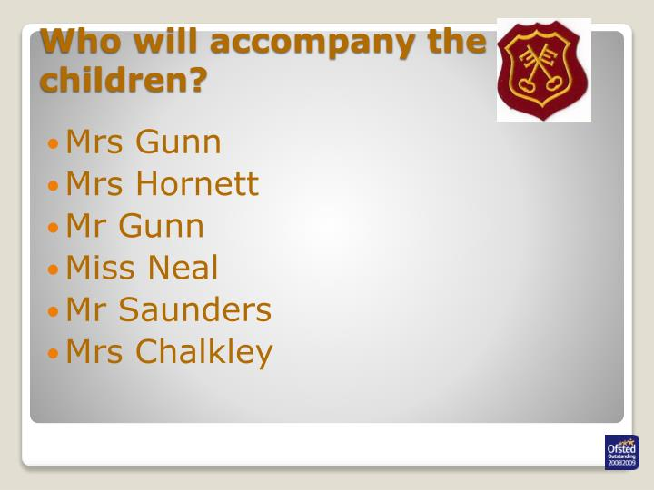 Who will accompany the children?