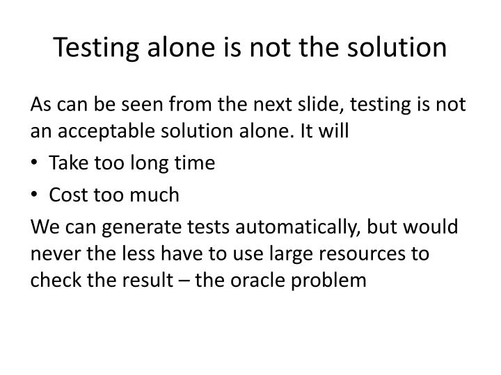 Testing alone is not the solution