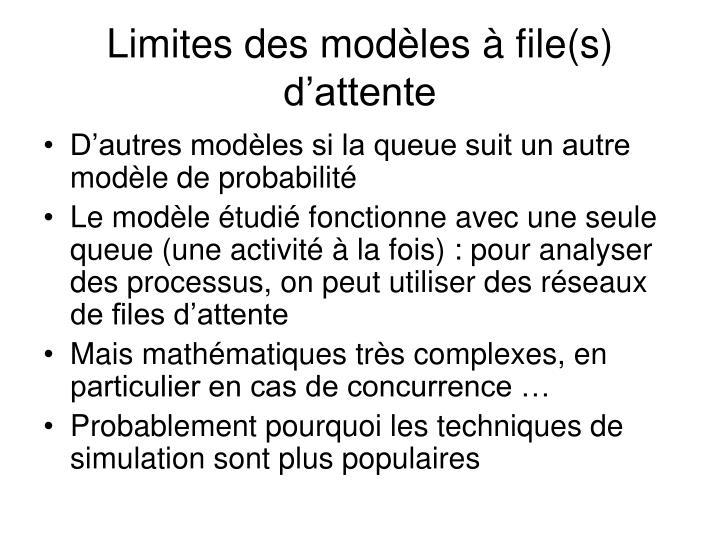 Limites des modèles à file(s) d'attente