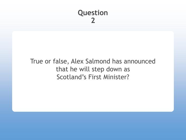 True or false alex salmond has announced that he will step down as scotland s first minister