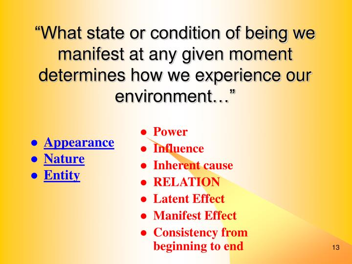 """What state or condition of being we manifest at any given moment determines how we experience our environment…"""