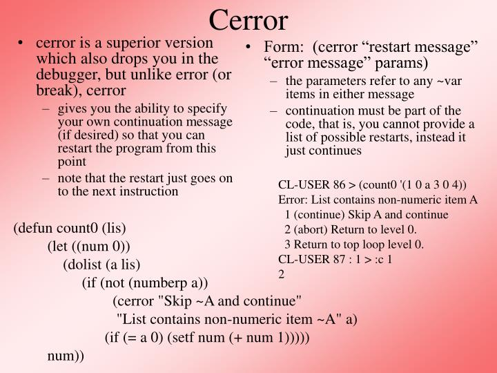 cerror is a superior version which also drops you in the debugger, but unlike error (or break), cerror