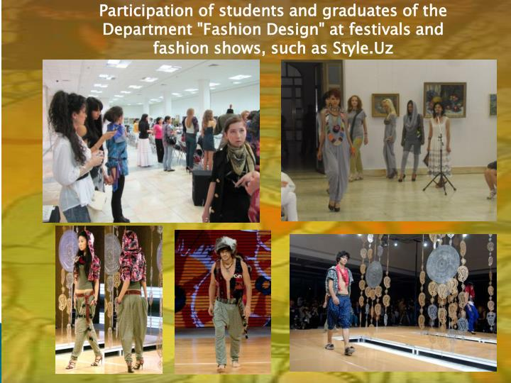 "Participation of students and graduates of the Department ""Fashion Design"" at festivals and fashion shows, such as"