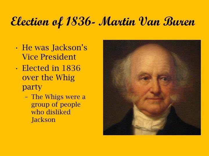 Election of 1836- Martin Van Buren