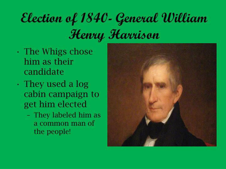 Election of 1840- General William Henry Harrison
