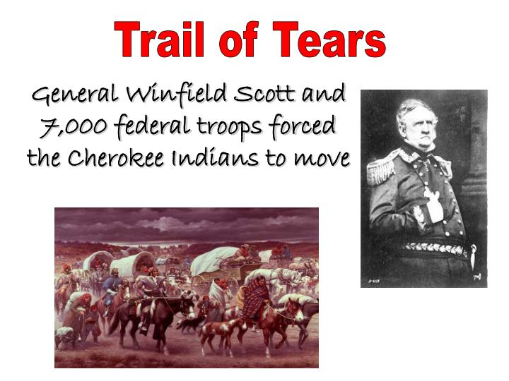 General Winfield Scott and 7,000 federal troops forced the Cherokee Indians to move