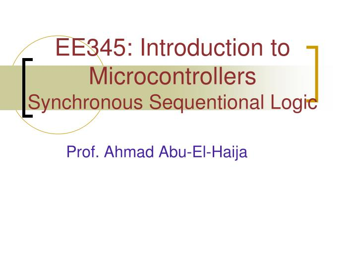 ee345 introduction to microcontrollers synchronous sequentional logic