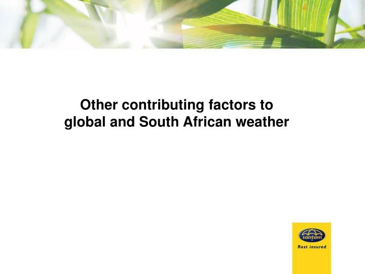 Other contributing factors to global and South African weather