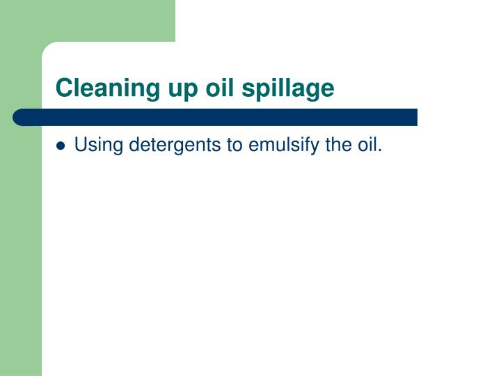 Cleaning up oil spillage