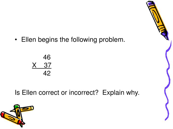 Ellen begins the following problem.