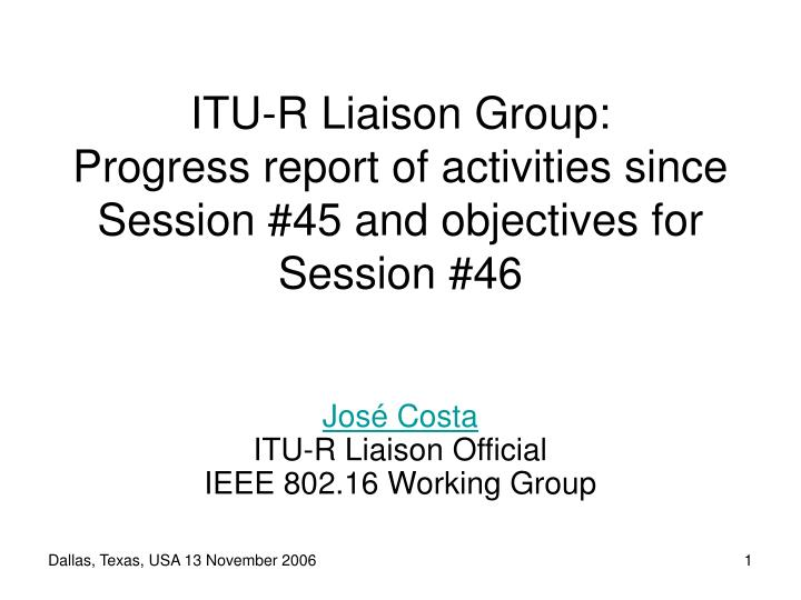Itu r liaison group progress report of activities since session 45 and objectives for session 46