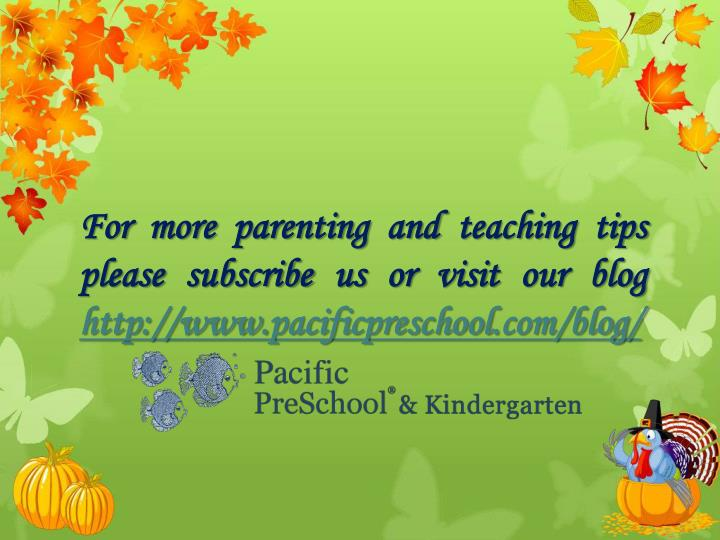 For more parenting and teaching tips please subscribe us or visit our blog
