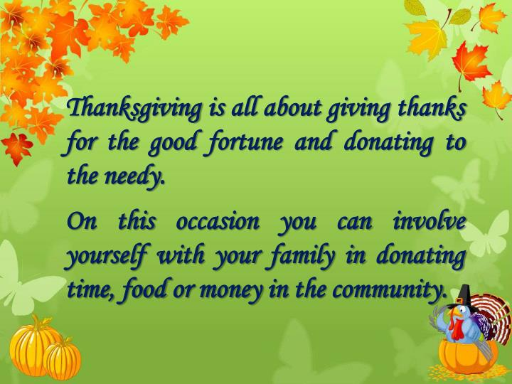Thanksgiving is all about giving thanks for the good fortune and donating to the needy.