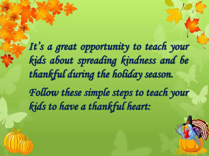It's a great opportunity to teach your kids about spreading kindness and be thankful during the ho...