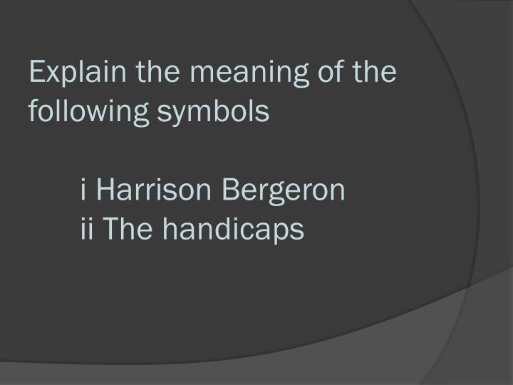 harrison bergeron symbolism 'harrison bergeron' is a short story written by kurt vonnegut, jr in 1961 it is a cautionary tale that focuses on the idea that true equality is.