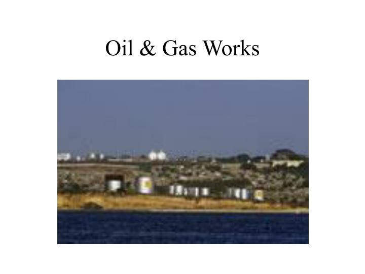 Oil & Gas Works